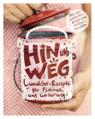 Claudia Schilling, Hin und weg Lunchbox-Rezepte für Picknick und unterwegs