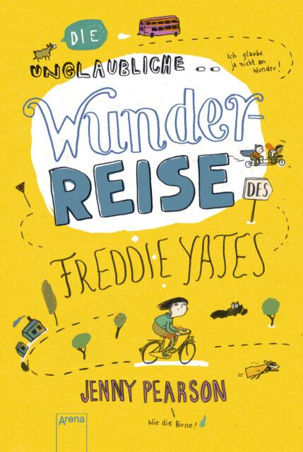 Jenny Pearson, Die unglaubliche Wunderreise des Freddie Yates, Arena Verlag, England, Wales
