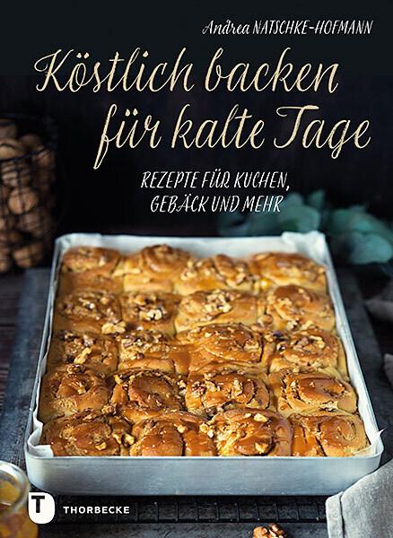 andrea natschke-hofmann, köstlich backen für kalte tage, kuchen, gebäck und mehr, thorbecke