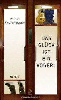 """Ingrid Kaltenegger, """"Das Glück ist ein Vogerl"""""""